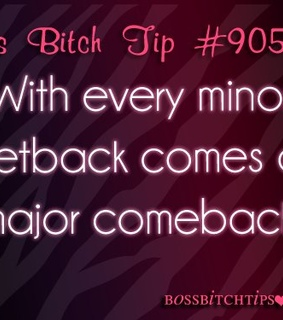 boss bitch, comeback and setback