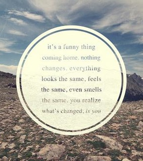 change, coming home and funny thing