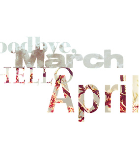 april, april 2013 and goodbye march