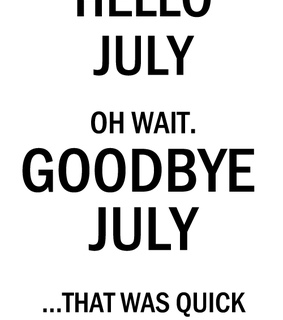 august, goodbye and july