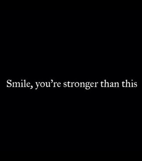 be happy, be strong and smile
