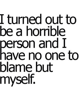 hate, horrible and me
