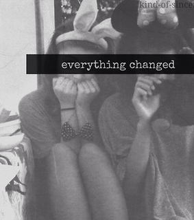 :(, everything changed and ex best friend