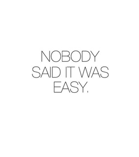 Nobody Said It Was Easy Images On Favim Com