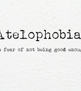 atelophobia, fear and not good enough