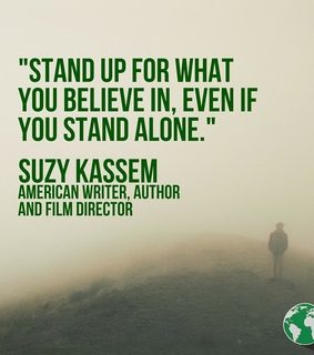 Stand up for what you believe in even iof you stand alone. Suzy Kassem, suzy kassem and stand up quotes
