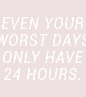 24 hours, bad day and inspo
