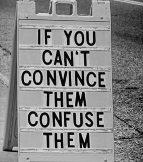 if you cant convince, lol and confuse them