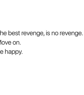 move on, be happy and revenge