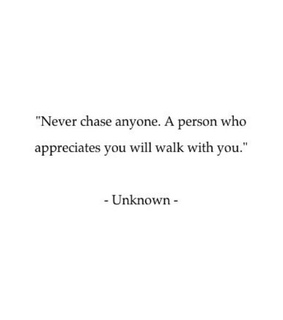 writer, never chase anyone and a person who