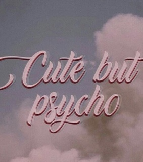 psycho, but and cute