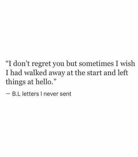 walked away, regrets and wish id passed you