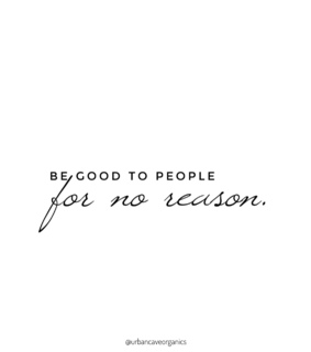 be good, inspiration and humanity