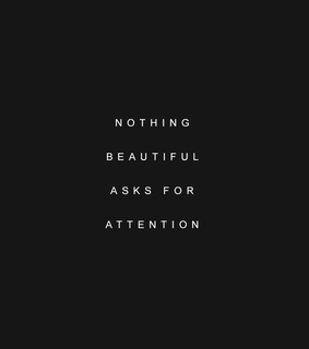 nothing beautiful asks, quote and opinion