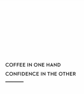 life, confidence and coffee