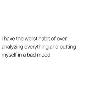 Habit, bad mood and sad