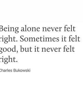 Right, being alone and feel