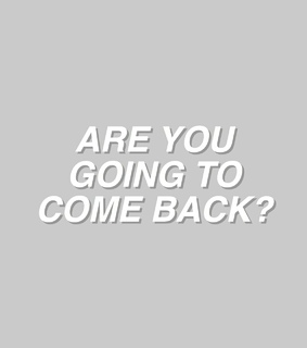 are you, coming back and her