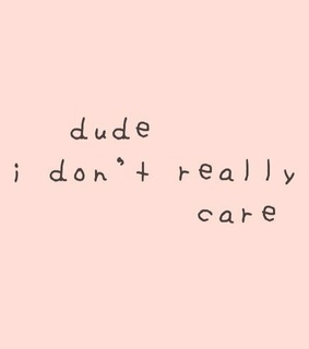 care, dont​ and dude