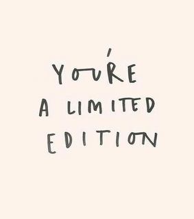 be unique, be you and limited edition