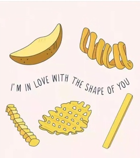 shape of you, food and i like it