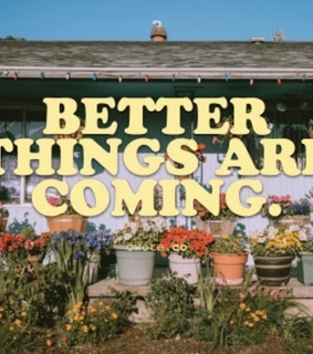 better, things and are coming