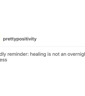 PROCESS, everything will be okay and healing