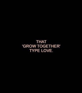 grow together, quote and love