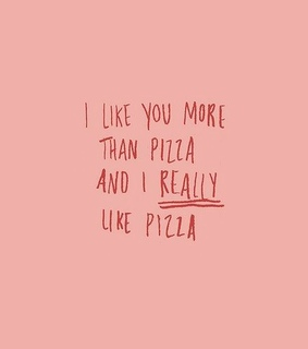 i like you, pizza and quotes