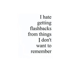 painful, flashback and hard times