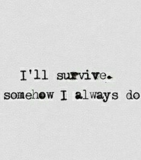 always, survive and somehow