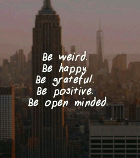 weird, happy and open minded