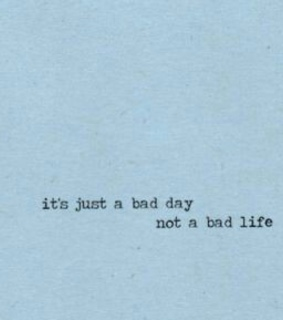 life, day and bad day