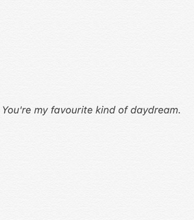 daydream, favourite and for him
