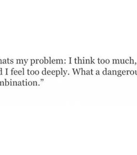 thoughts, overthinking and feel too deeply