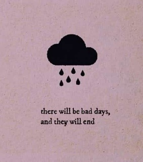 bad days will end, life quotes and quotes